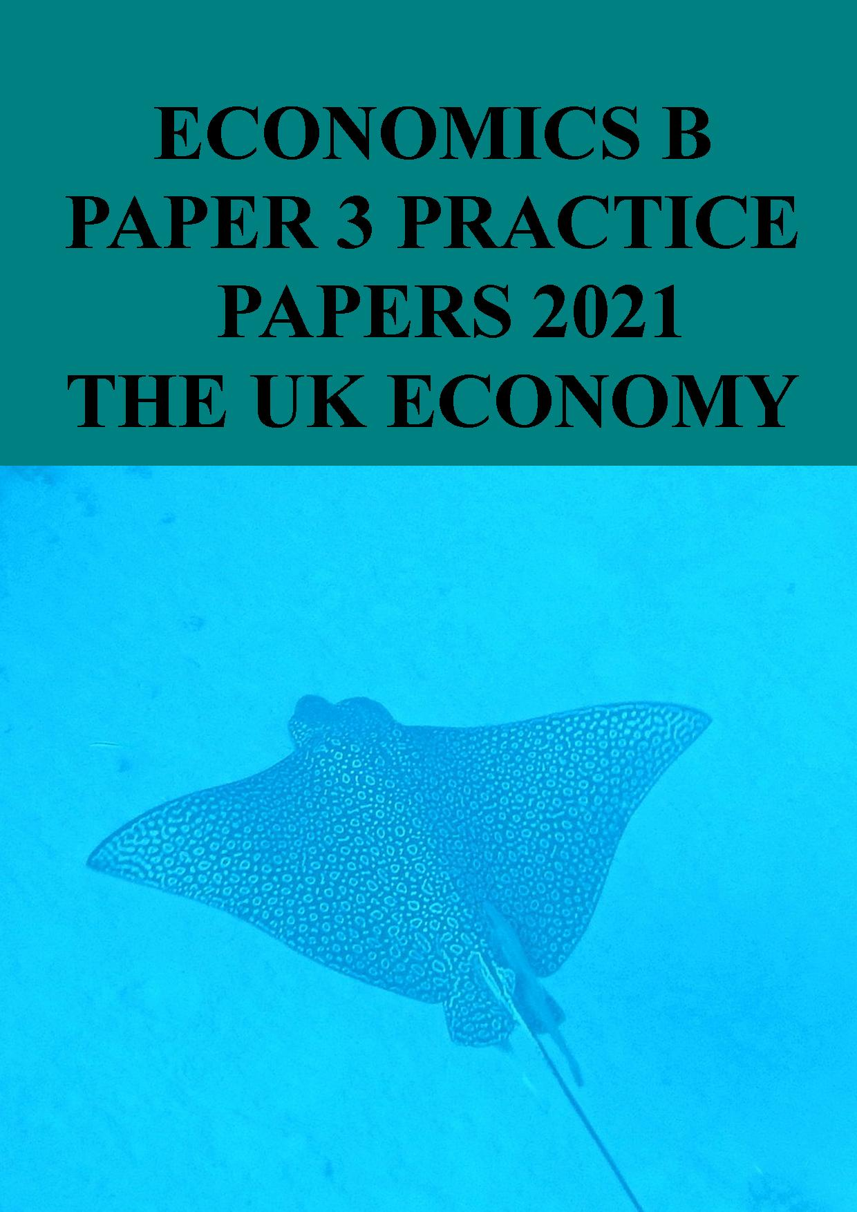 Paper 3 Practice Papers 2021 - The UK Economy